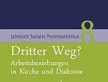 Jahrbuch Sozialer Protestantismus 6 – Dritter Weg? Arbeitsbeziehungen in Kirche und Diakonie