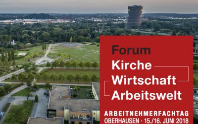 Forum Kirche Wirtschaft Arbeitswelt 15./16. Juni 2018 in Oberhausen – jetzt Plätze sichern!