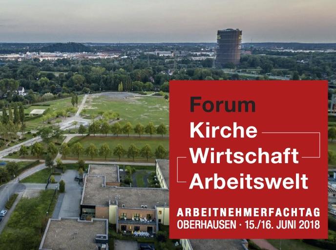 Forum Kirche Wirtschaft Arbeitswelt 15./16. Juni 2018 in Oberhausen