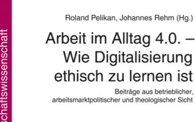 Arbeit im Alltag 4.0 – Wie Digitalisierung ethisch zu lernen ist