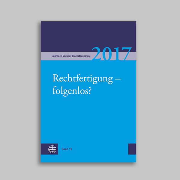 Jahrbuch Sozialer Protestantismus 10 – Rechtfertigung folgenlos?