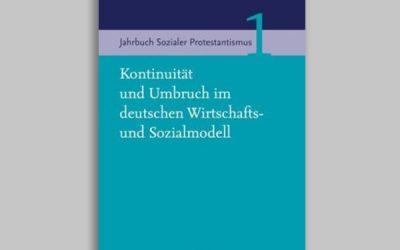 Jahrbuch Sozialer Protestantismus 1 – Kontinuität und Umbruch im deutschen Wirtschafts- und Sozialmodell
