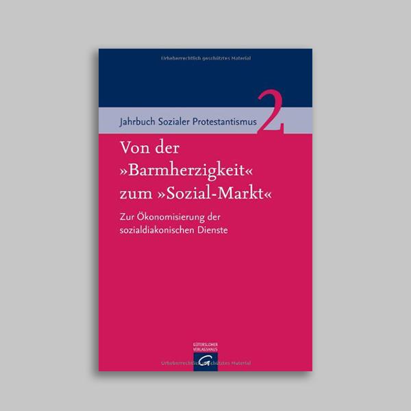 Jahrbuch Sozialer Protestantismus 2 – Von der Barmherzigkeit zum Sozial-Markt