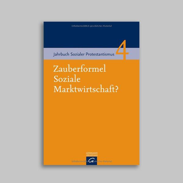 Jahrbuch Sozialer Protestantismus 4 – Zauberformel Soziale Marktwirtschaft?