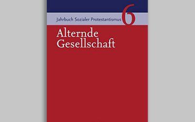 Jahrbuch Sozialer Protestantismus 6 – Alternde Gesellschaft