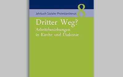 Jahrbuch Sozialer Protestantismus 8 – Dritter Weg? Arbeitsbeziehungen in Kirche und Diakonie
