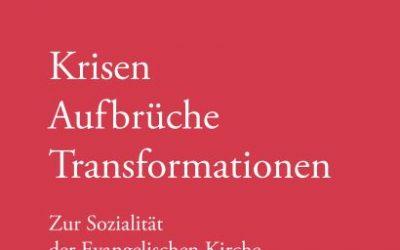 Krisen – Aufbrüche – Transformationen. Zur Sozialität der Evangelischen Kirche